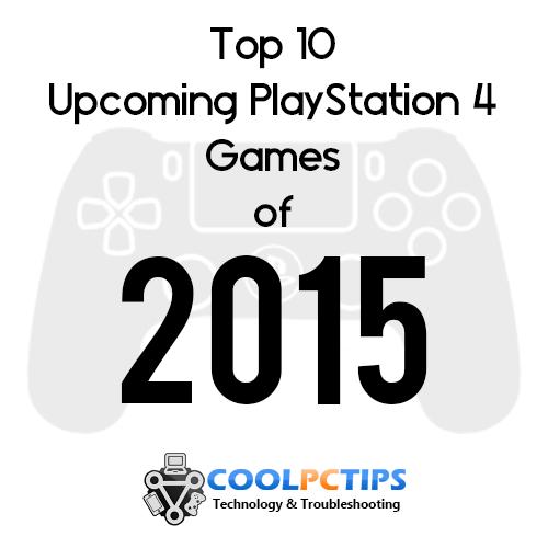 Top 10 Upcoming PlayStation 4 Games of 2015